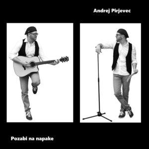 POZABI NA NAPAKE – Andrej Pirjevec z novo glasbeno poslastico, v kateri se boste našli!
