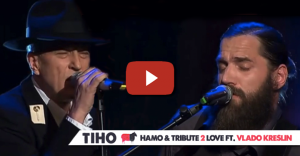 TIHO – Hamo & Tribute 2 Love, ft.Vlado Kreslin