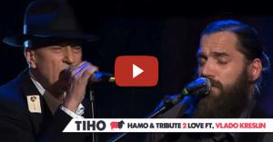 TIHO – Hamo & Tribute 2 Love, ft.Vlado Kreslin